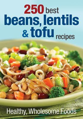 250 Best Beans, Lentils & Tofu Recipes: Healthy, Wholesome Foods  by  Judith Finlayson