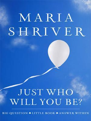 Just Who Will You Be?: Big Question. Little Book. Answer Within.  by  Maria Shriver