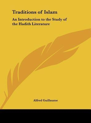 Traditions of Islam: An Introduction to the Study of the Hadith Literature Alfred Guillaume