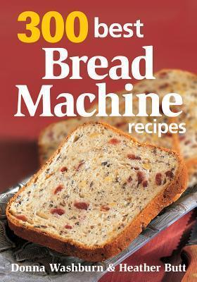 300 Best Bread Machine Recipes  by  Donna Washburn