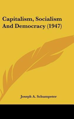 Capitalism, Socialism And Democracy (1947) Joseph Alois Schumpeter