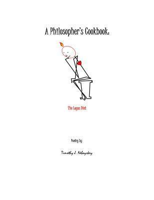 A Philosophers Cookbook: The Logos Diet  by  Timothy J. Neboyskey