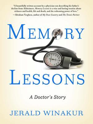 Memory Lessons: A Doctors Story  by  Jerald Winakur