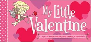My Little Valentine: Coupons from Cupid for Good Boys and Girls Sourcebooks, Inc.