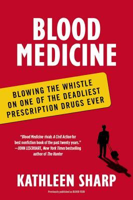 Blood Medicine: Blowing the Whistle on One of the Deadliest Prescription Drugs Ever  by  Kathleen Sharp