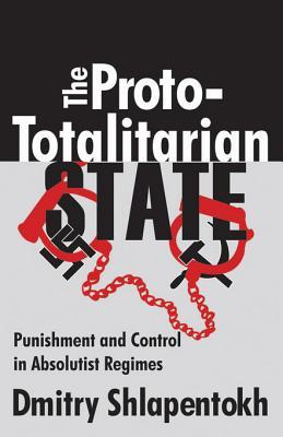 The Proto-Totalitarian State: Punishment and Control in Absolutist Regimes Dmitry Shlapentokh