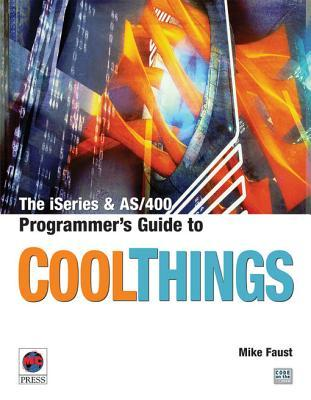 The iSeries and AS/400 Programmers Guide to Cool Things Mike Faust
