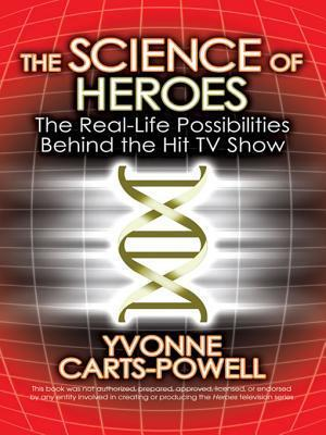 The Science of Heroes: The Real-Life Possibilities Behind the Hit TV Show  by  Yvonne Carts-Powell