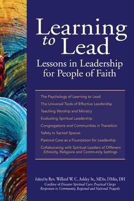 Learning to Lead: Lessons in Leadership for People of Faith  by  Willard Ashley