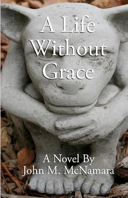 A Life Without Grace  by  John M. McNamara