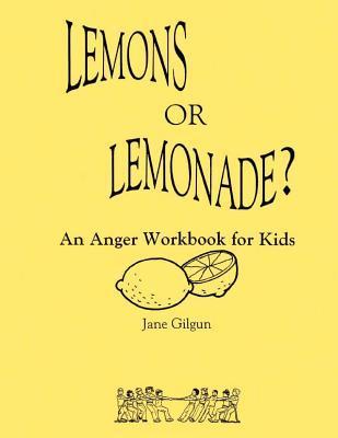 Lemons or Lemonade?: An Anger Workbook for Kids  by  Jane F. Gilgun