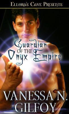 Guardian of the Onyx Empire  by  Vanessa N. Gilfoy