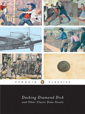 Dashing Diamond Dick and Other Classic Dime Novels  by  J. Randolph Cox