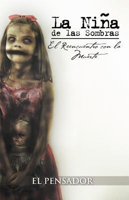 La Ni a de Las Sombras: El Reencuentro Con La Muerte  by  El Pensador