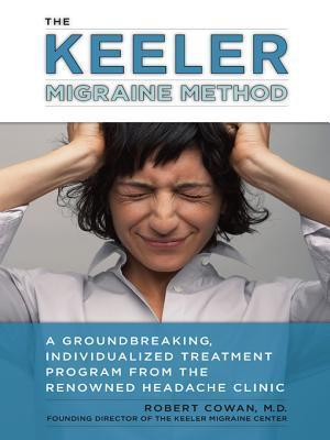 The Keeler Migraine Method: A Groundbreaking, Individualized Treatment Program from the Renowned Robert Cowan