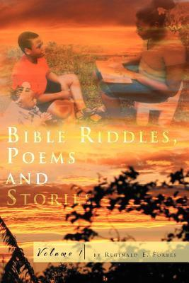 Bible Riddles, Poems and Stories, Volume 1  by  Reginald E. Forbes