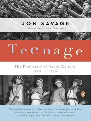 Teenage: The Prehistory of Youth Culture: 1875-1945 Jon Savage