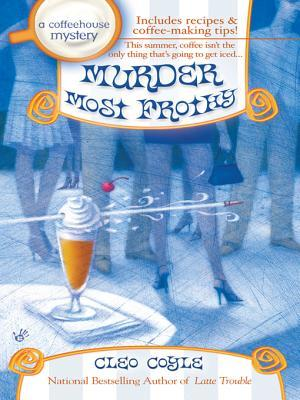 Murder Most Frothy: A Coffeehouse Mystery  by  Cleo Coyle