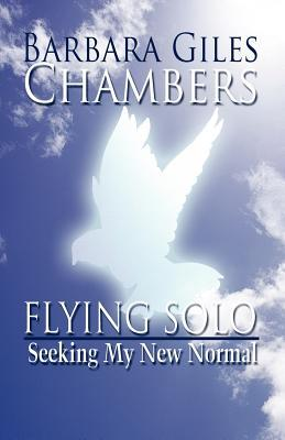 Flying Solo, Seeking My New Normal  by  Barbara Giles Chambers