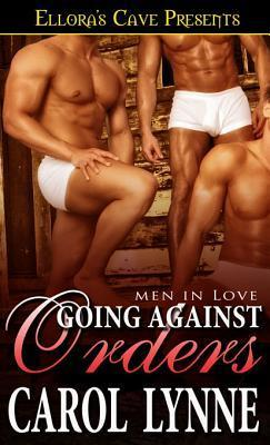 Going Against Orders (Men in Love #5)  by  Carol Lynne