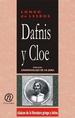 Dafnis y Cloe: Coleccin de Clsicos de La Literatura Griega y Latina Carrascalejo de La Jara  by  Longo De Lesbos