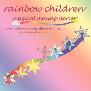Rainbow Children(r)-Magical Moving Stories: Stories with Movement, Dance, Yoga, and Song Linda Ananda