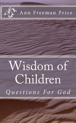 Wisdom of Children: Questions for God Ann Freeman Price