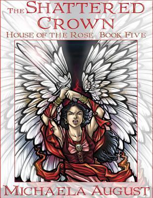The Shattered Crown (House of the Rose, Book Five)  by  Michaela August