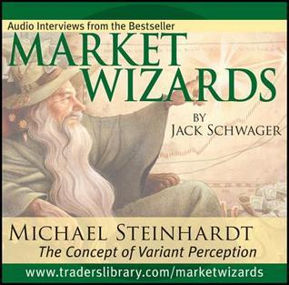 Market Wizards: Inverview with Michael Steinhardt, the Concept of Variant Perception Jack D. Schwager