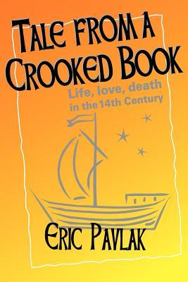 Tale from a Crooked Book: A Story of a Remarkable Journey from a 14th Century Journal  by  Eric Pavlak