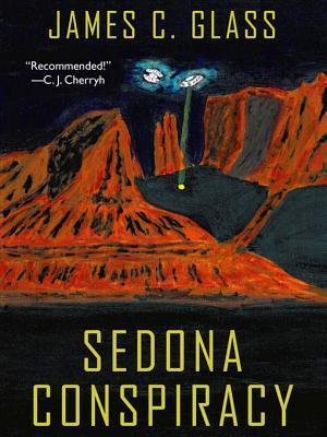Sedona Conspiracy: A Science Fiction Novel  by  James C. Glass