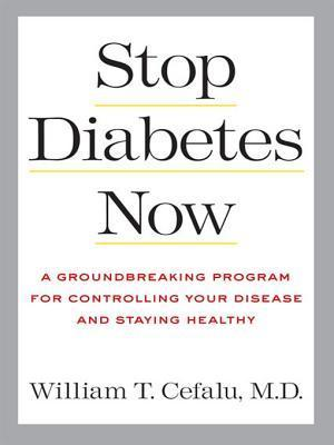 Stop Diabetes Now  by  William T. Cefalu