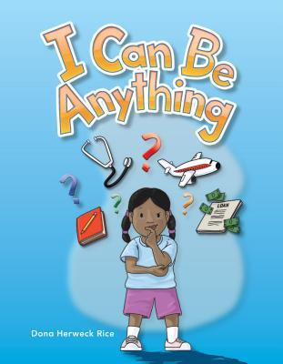 I Can Be Anything: My Community: Literacy, Language and Learning  by  Dona Herweck Rice