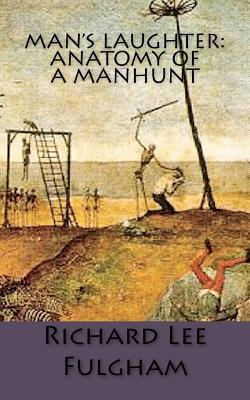 Mans Laughter: Anatomy of a Manhunt: A Novel of Betrayal and Brutality  by  Richard Lee Fulgham