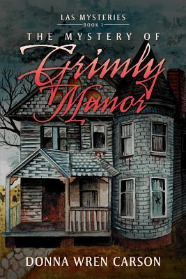 The Mystery of Grimly Manor Donna Wren Carson