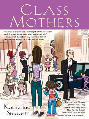 Class Mothers  by  Katherine Stewart