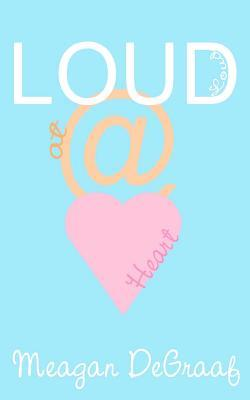 Loud at Heart  by  Meagan DeGraaf