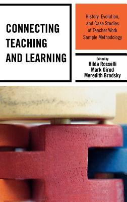 Connecting Teaching and Learning: History, Evolution, and Case Studies of Teacher Work Sample Methodology Hilda C. Rosselli