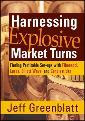 Harnessing Explosive Market Turns: Finding Profitable Set-Ups with Fibonacci, Lucas, Elliot Wave, and Candlesticks Jeff Greenblatt