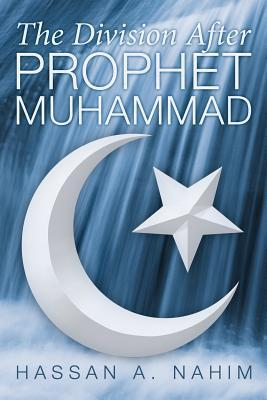 The Division After Prophet Muhammad  by  Hassan A Nahim