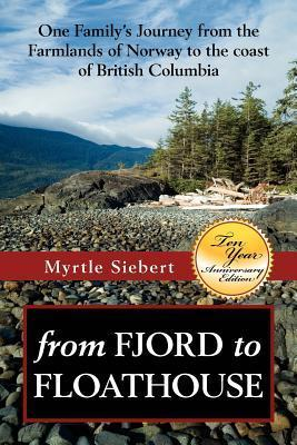From Fjord to Floathouse: One Familys Journey from the Farmlands of Norway to the Coast of British Columbia Myrtle Rae Forberg Siebert