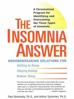 The Insomnia Answer: A Personalized Program for Identifying and Overcoming the Three Types Ofinsomnia Paul Glovinsky