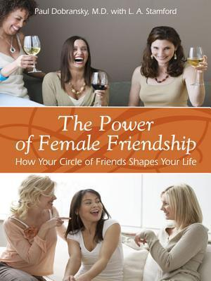 The Power of Female Friendship: How Your Circle of Friends Shapes Your Life  by  Paul Dobransky
