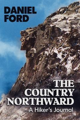 The Country Northward: A Hikers Journal, on the Trail in the White Mountains of New Hampshire  by  Daniel Ford
