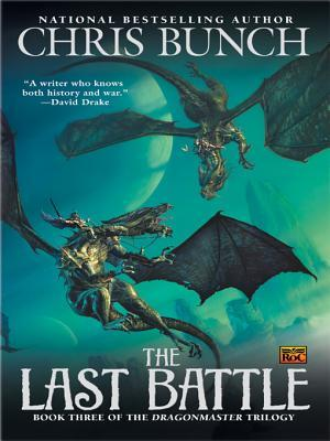 The Last Battle: Dragonmaster, Book Three Chris Bunch