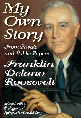 My Own Story: From Private and Public Papers Franklin D. Roosevelt