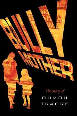 Bully Mother: The Story of Oumou Traore  by  Oumou Traore
