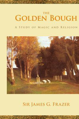 The Golden Bough, Abridged Edition: A Study In Magic And Religion  by  James George Frazer