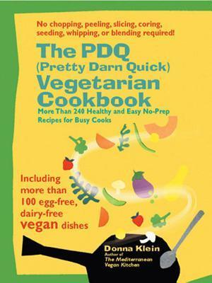 The PDQ (Pretty Darn Quick) Vegetarian Cookbook: 240 Healthy and Easy No-Prep Recipes for Busy Cooks Donna Klein