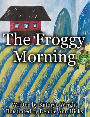 The Froggy Morning  by  Kathryn Wright